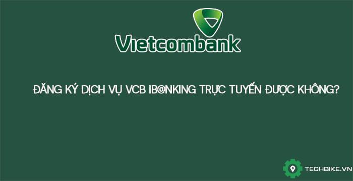 dang-ky-dich-vu-internet-banking-vcb-online.jpg