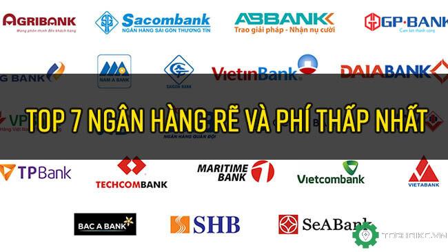 Review 7 ngân hàng Việt Nam nên sử dụng nhất vì ít phí và rẻ